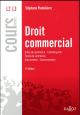 DROIT COMMERCIAL. ACTES DE COMMERCE COMMERCANTS FONDS DE COMMERCE CONCURRENCE CONSOMMATION - 11E ED.